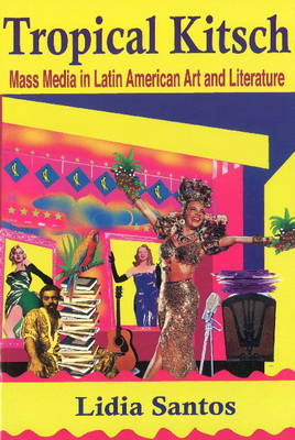 Tropical Kitsch: Mass Media in Latin American Art & Literature (Paperback)