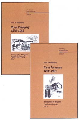 Rural Paraguay, 1870-1963: A Geography of Progress, Plunder & Poverty -- 2 Volumes (Paperback)
