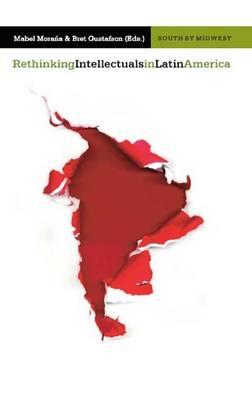 Rethinking Intellectuals in Latin America (Paperback)