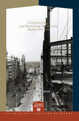 Constructing and Resisting Modernity: Madrid 1900-1936 (Paperback)
