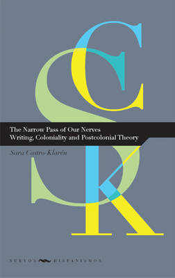 The Narrow Pass of Our Nerves: Writing, Coloniality and Postcolonial Theory (Paperback)