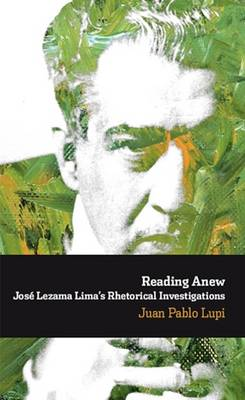 Reading Anew: Jose Lezama Lima's Rhetorical Investigations (Paperback)