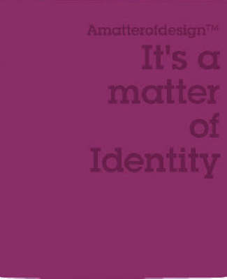 It's a Matter of Identity: Amatterofdesign? Series (Hardback)