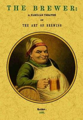 The Brewer: A Familiar Treatise on the Art of Brewing (Paperback)