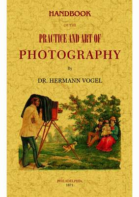 Handbook of the Practice and Art of Photography (Paperback)