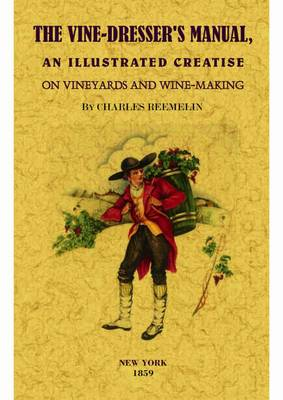 The Vine-Dresser's Manual: An Illustrated Treatise on Vineyards and Winemaking (Paperback)