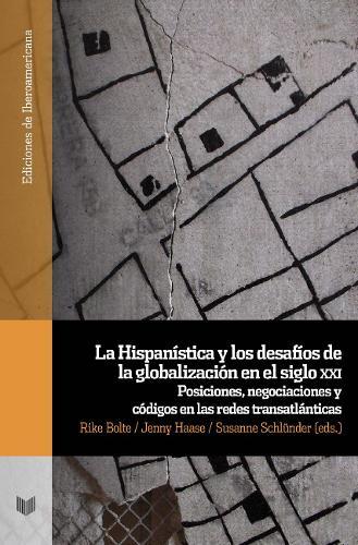 La Hispanistica y los desafios de la globalizacion en el siglo xxi.: posiciones, negociaciones y codigos en las redes transatlanticas (Paperback)