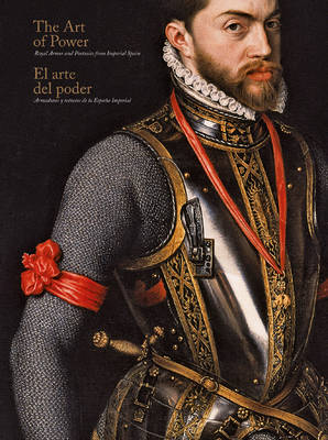 The Art of Power: Armours and Portraits of Imperial Spain (Paperback)