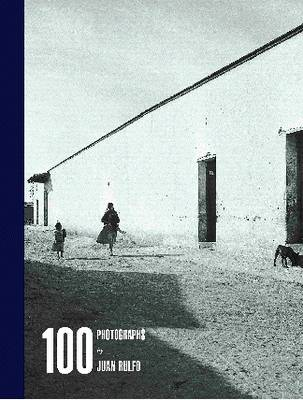 100 Photographs by Juan Rulfo (Hardback)