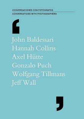 Conversations with Photographers: Baldessari, Collins, Hutte, Puch, Tillmans, Wall (Paperback)