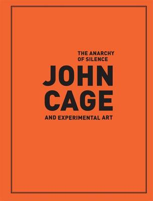 The Anarchy of Silence: John Cage and Experimental Art (Hardback)