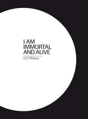 Gil J. Wolman: I am Immortal and Alive (Paperback)