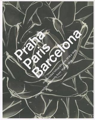 Praha Paris Barcelona: Photographic Modernity from 1918 to 1948 (Hardback)
