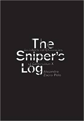 Sniper's Log: An Architectural Perspective of Generation-X (Paperback)