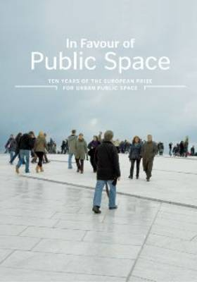 In Favour of Public Space: Ten Years of the European Prize for Urban Public Space (Paperback)