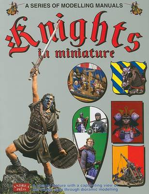 Knights in Miniature: A Special Feature with a Captivating View of the Middle Age Through Diorama Modelling (Paperback)