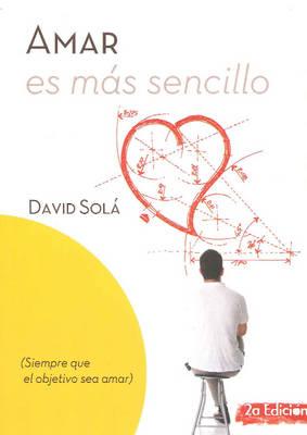 Amar es mas sencillo: Siempre que el objetivo sea amar: 2a Edicion (Paperback)