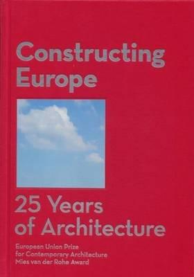 Constructing Europe: 25 Years of Architecture (Hardback)