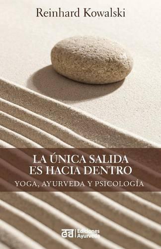 La unica salida es hacia dentro - Yoga, ayurveda y psicologia (Paperback)