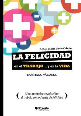 La Felicidad En El Trabajo... y En La Vida (Paperback)