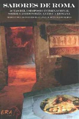 Sabores de Roma: Actas del I Simposio Internacional Sobre Gastronomia Antigua Romana (Paperback)