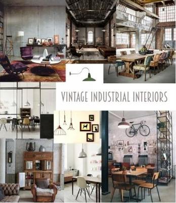 Vintage Industrial Interiors (Hardback)