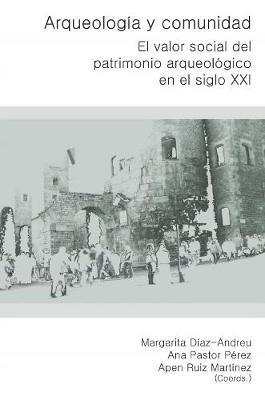 Arqueologia y Comunidad: El valor social del Patrimonio Arqueologico en el siglo XXI (Paperback)