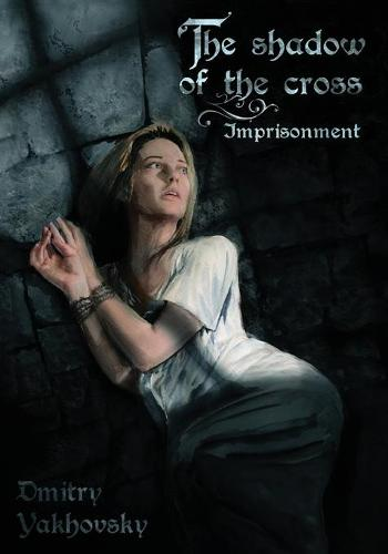 The Shadow of the Cross: Imprisonment - Shadow of the Cross 1 (Paperback)