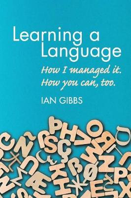 Learning a Language: How I Managed It. How You Can, Too. (Paperback)