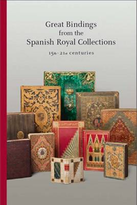Great Bindings from the Spanish Royal Collections: 15th - 21st Centuries (Paperback)