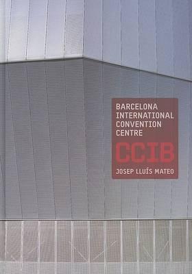 Barcelona International Convention Center, CCIB: Josep Lluis Mateo, MAP Architects (Hardback)