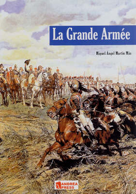 La Grande Arme: Introduction to Napoleon's Army (Hardback)