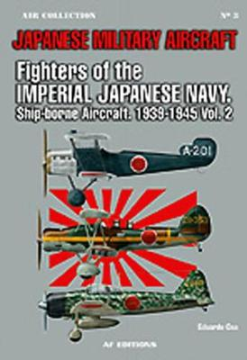 Fighters of the Imperial Japanese Navy, Vol. II: Shipborne Aircraft, 1939-1945 (Paperback)