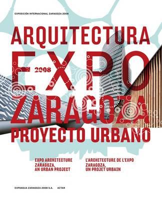 Expo Architecture 2008: Zaragoza, an Urban Project (Paperback)