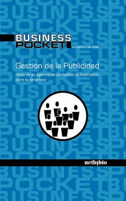 Gestion De La Publicidad. Haga De Su Agencia De Publicidad Un Buen Socio Para Su Empresa (Paperback)