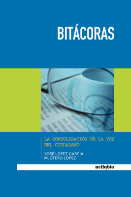 Bitacoras: La Consolidacion De La Voz Del Ciudadano (Paperback)