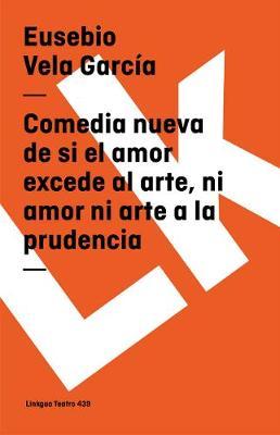 Comedia Nueva de Si El Amor Excede Al Arte - Teatro (Paperback)