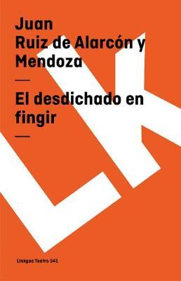 El Desdichado En Fingir - Teatro (Paperback)