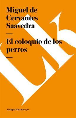 El Coloquio de Los Perros - Narrativa (Paperback)