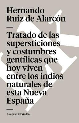 Tratado de Las Supersticiones y Costumbres Gentilicas Que Hoy Viven Entre Los Indios Naturales de Esta Nueva Espana - Memoria (Paperback)
