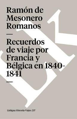Recuerdos de Viaje Por Francia y Belgica En 1840-1841 - Memoria-Viajes (Paperback)