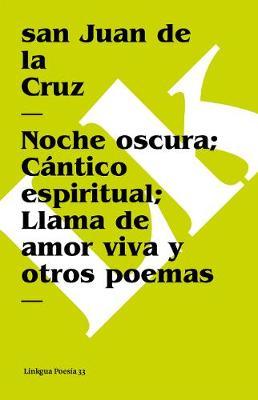 Noche Oscura; C ntico Espiritual; Llama de Amor Viva y Otros Poemas - Poesia (Linkgua) (Paperback)