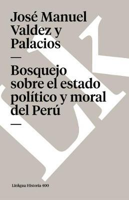 Bosquejo Sobre El Estado Politico y Moral del Peru - Memoria (Paperback)