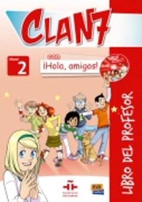 Clan 7 con Hola Amigos 2: Tutor Book: Libro del Profesor con CD y CD-ROM - Clan 7