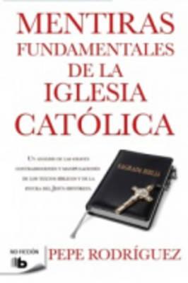 Mentiras Fundamentales De LA Iglesia Catolica (Paperback)