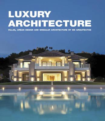 Luxury Architecture: Villas, Urban Design and Singular Architecture (Hardback)