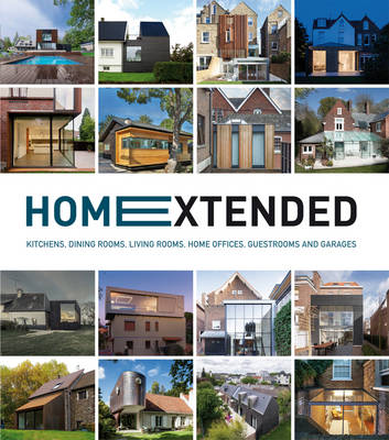 Home Extended: Kitchens, Dining Rooms, Living Rooms, Home Offices, Guestrooms and Garages (Hardback)