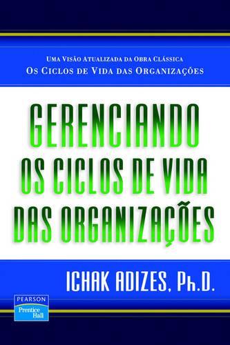 Gerenciando Os Ciclos De Vida Das Organizacoes [Managing Corporate Lifecycles - Portuguese edition] (Paperback)