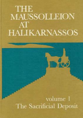 The Maussolleion at Halikarnassos: The Sacrificial Deposit v. 1: Reports of the Danish Archaeological Expedition to Bodrum - Jysk Arkaeologisk Selskabs Skrifter: The Carlsberg Foundation's Gulf Project v. 15 (Hardback)