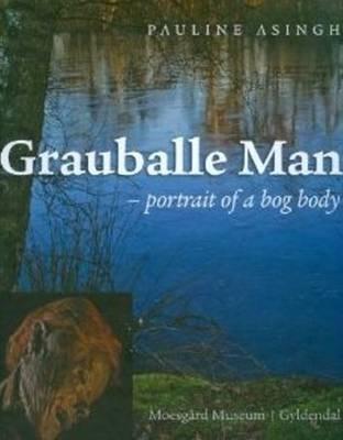 Grauballe Man: Portrait of a Bog Body (Hardback)